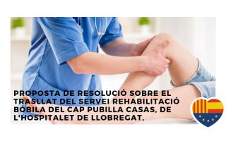 Proposta de resolució sobre el trasllat del servei Rehabilitació Bóbila del CAP Pubilla Casas, de L'Hospitalet de Llobregat,